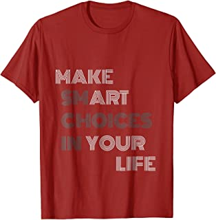 Make Smart Choices in Your Life Funny Art T-shirt
