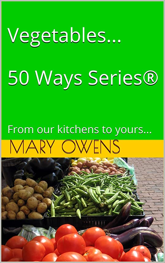 肺炎高層ビル合理的Vegetables...  50 Ways Series?: From our kitchens to yours... (English Edition)