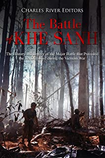 The Battle of Khe Sanh: The History and Legacy of the Major Battle that Preceded the Tet Offensive during the Vietnam War