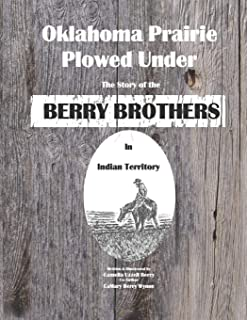 Oklahoma Prairie Plowed Under: The Story of the Berry Brothers in Indian Territory