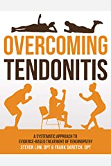 Overcoming Tendonitis: A Systematic Approach to the Evidence-Based Treatment of Tendinopathy (English Edition) Format Kindle
