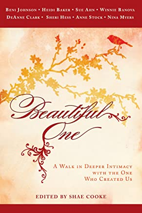 Beautiful One: A Walk In Deeper Intimacy with the One Who Created Us