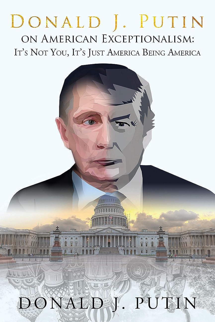 教そのようなブラケットDonald J. Putin on American Exceptionalism : It's Not You, It's Just America Being America (English Edition)