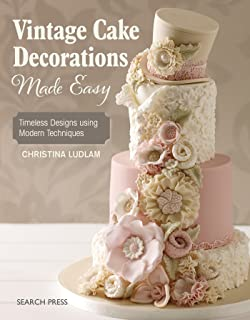 Vintage Cake Decorations Made Easy: Timeless Designs using Modern Techniques
