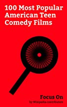 Focus On: 100 Most Popular American Teen Comedy Films: The Edge of Seventeen, Grease (film), Back to the Future, The Breakfast Club, Superbad (film), 10 ... Mean Girls, Descendants (2015 film), etc.