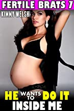 He Wants To Do It Inside Me : Fertile Brats 7 (Pregnancy Erotica)