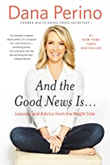 And the Good News Is...: Lessons and Advice from the Bright Side Kindle Edition
