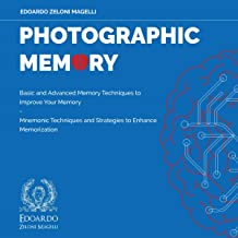 Photographic Memory: Basic and Advanced Memory Techniques to Improve Your Memory - Mnemonic Techniques and Strategies to E...