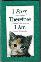 I Purr, Therefore I Am: Never Before Collected Observations on All Things Cat