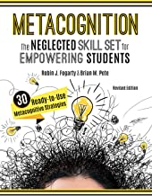 Metacognition: The Neglected Skill Set for Empowering Students, Revised Edition (Your planning guide to teaching mindful, ...