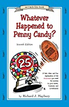 Whatever Happened to Penny Candy? A Fast, Clear, and Fun Explanation of the Economics You Need For Success in Your Career,...