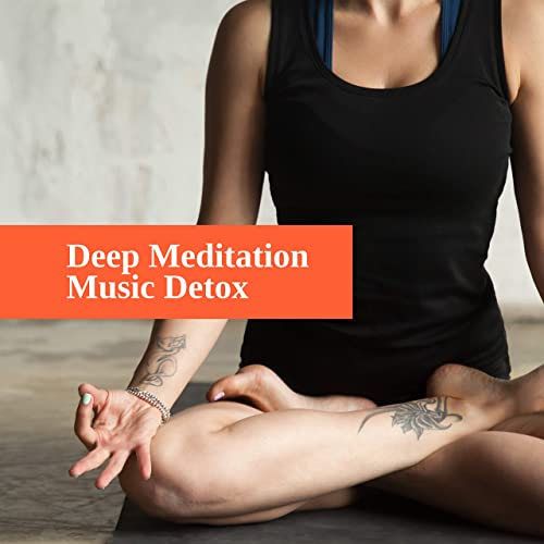 Deep Meditation Music Detox: 15 New Age Yoga & Relaxing ...