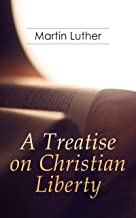 A Treatise on Christian Liberty: On the Freedom of a Christian