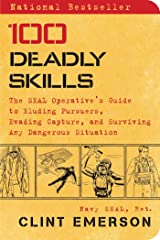 100 Deadly Skills: The SEAL Operative's Guide to Eluding Pursuers, Evading Capture, and Surviving Any Dangerous Situation Kindle Edition
