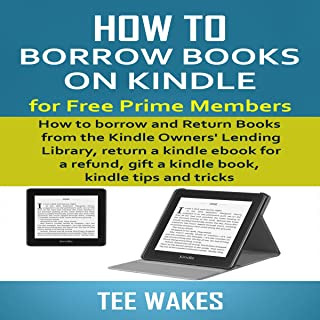How to Borrow Books on Kindle for Free Prime Members: How to Borrow and Return Books from The Kindle Owners' Lending Libra...