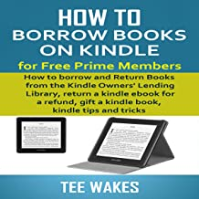 How to Borrow Books on Kindle for Free Prime Members: How to Borrow and Return Books from The Kindle Owners' Lending Library, Return a Kindle Ebook for a Refund, Gift a Kindle Book, Kindle Tips and Tricks: Smart Kindle Tips, Book 1