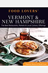 Food Lovers' Guide to® Vermont & New Hampshire: The Best Restaurants, Markets & Local Culinary Offerings (Food Lovers' Series) Kindle Edition
