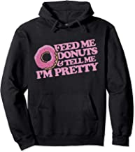 Feed me donuts and tell me I'm pretty pullover hoodie cute