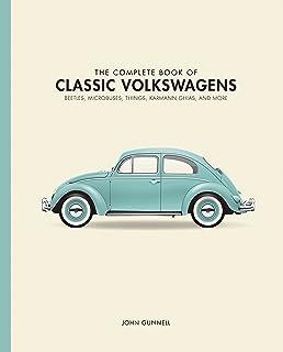 The Complete Book of Classic Volkswagens: Beetles, Microbuses, Things, Karmann Ghias, and More: Beetles, Microbuses, Thing...
