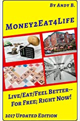 Money2Eat4Life Live/Eat/Feel Better--For Free; Right Now! (Enjoy YOUR Life Faster, Easier, Cheaper Book 5) Kindle Edition