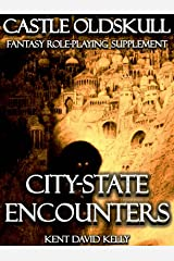 CASTLE OLDSKULL ~ CSE1: City-State Encounters (Castle Oldskull Fantasy Role-Playing Game Supplements Book 7) Kindle Edition