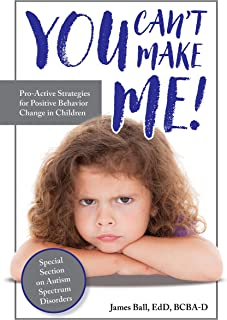 You Can't Make Me!: Pro-Active Strategies for Positive Behavior Change in Children