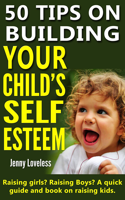 地質学多年生ジョージバーナードParenting Book: 50 Tips on Building Your Child's Self Esteem (Raising Girls, Boys, Potty Training Toddlers to Teenage Kids) Child Rearing & Positive Discipline ... & Development in Children (English Edition)