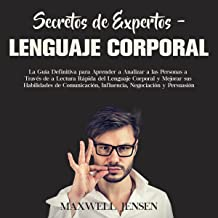 Secretos de expertos – lenguaje corporal [Expert Secrets - Body Language]: La Guía Definitiva para Aprender a Analizar a l...