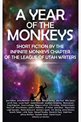 A Year of the Monkeys: Short Fiction by the Infinite Monkeys chapter of the League of Utah Writers Kindle Edition