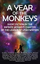 A Year of the Monkeys: Short Fiction by the Infinite Monkeys chapter of the League of Utah Writers