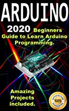 Arduino: 2020 Beginners Guide to Learn Arduino Programming. Amazing Projects included . PDF
