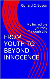 FROM YOUTH TO BEYOND INNOCENCE: My Incredible Journey Through Life