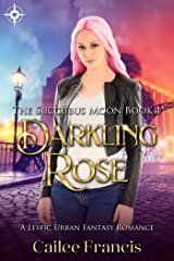 Darkling Rose: A Lesfic Urban Fantasy Romance (The Succubus Moon Book 1) Kindle Edition