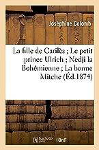 La fille de Carilès Le petit prince Ulrich Nedji la Bohémienne La bonne Mitche