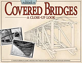 Covered Bridges: A Close-Up Look: A Tour of America's Iconic Architecture Through Historic Photos and Detailed Drawings (Fox Chapel Publishing) (Built in America)