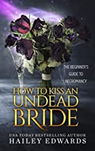 The Epilogues: Part I: How to Kiss an Undead Bride (The Beginner's Guide to Necromancy Book 7)