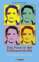 Das Haus in der Schlosserstrasse: Eine Erzählung über Fritz Levy (German Edition)
