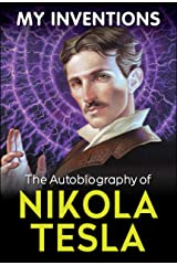 My Inventions - The Autobiography of Nikola Tesla Kindle Edition