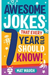 Awesome Jokes That Every 7 Year Old Should Know!: Hundreds of rib ticklers, tongue twisters and side splitters (Awesome Jokes for Kids) Kindle Edition