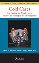 Cold Cases: An Evaluation Model with Follow-up Strategies for Investigators (Advances in Police Theory and Practice)