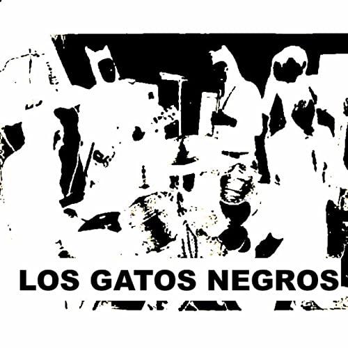 Los Gatos Negros [Explicit]