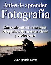 Antes de Aprender Fotografía Digital (Spanish Edition)