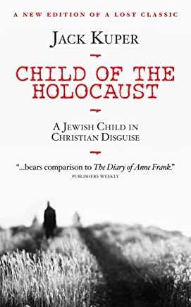 Child of the Holocaust: A Jewish Child in Christian Disguise (English Edition)
