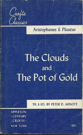 Two classical comedies: The clouds, by Aristophanes, and The pot of gold, by Plautus