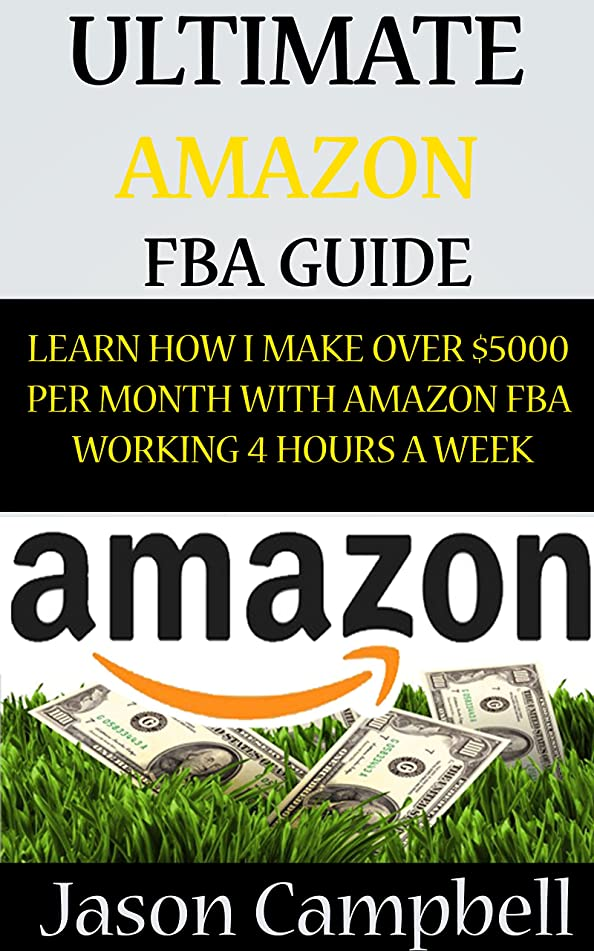 Ultimate Amazon FBA Guide: Learn How I Make Over $5000 Per Month With Amazon FBA Working 4 Hours A Week