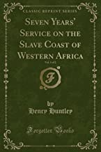 Seven Years' Service on the Slave Coast of Western Africa, Vol. 1 of 2 (Classic Reprint)