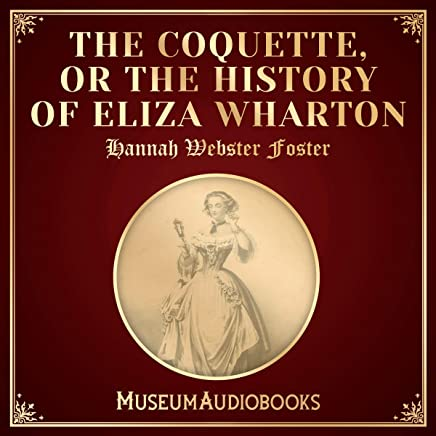 Amazon.com: The Coquette, Or The History of Eliza Wharton ...