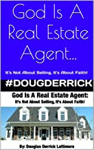God Is A Real Estate Agent: It's Not About Selling, It's About Faith!