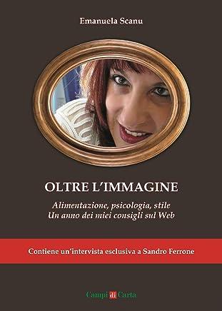 Oltre l'immagine: Alimentazione, psicologia, stile: Un anno dei miei consigli sul web (Campi Aperti Vol. 2)