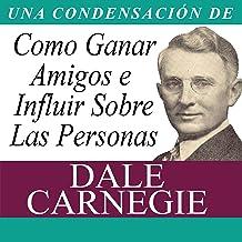 Como Ganar Amigos e Influir Sobre Las Personas (Condensado) [How to Win Friends and Influence People (Abridged)]